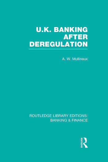 UK Banking After Deregulation (RLE: Banking & Finance) book cover