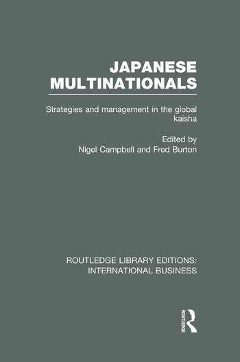Japanese Multinationals (RLE International Business) Strategies and Management in the Global Kaisha book cover
