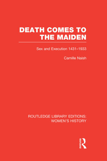 Death Comes to the Maiden Sex and Execution 1431-1933 book cover
