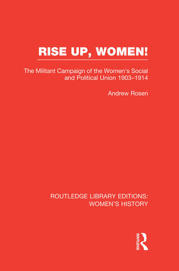 Rise Up, Women! The Militant Campaign of the Women's Social and Political Union, 1903-1914 book cover