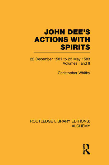 John Dee's Actions with Spirits (Volumes 1 and 2) 22 December 1581 to 23 May 1583 book cover