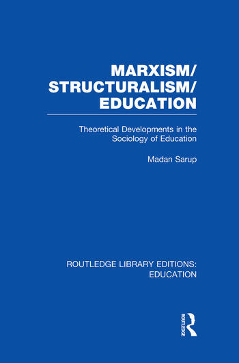 Marxism/Structuralism/Education (RLE Edu L) Theoretical Developments in the Sociology of Education book cover