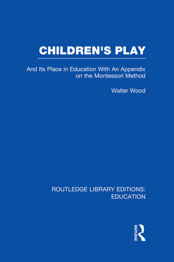 Children's Play and Its Place in Education With an Appendix on the Montessori Method book cover