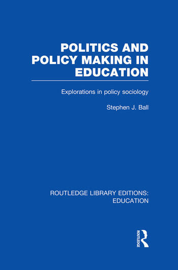 Politics and Policy Making in Education Explorations in Sociology book cover