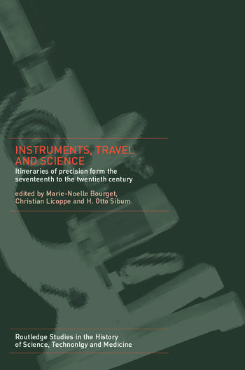 Instruments, Travel and Science Itineraries of Precision from the Seventeenth to the Twentieth Century book cover