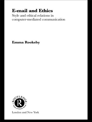 Email and Ethics Style and Ethical Relations in Computer-Mediated Communications book cover
