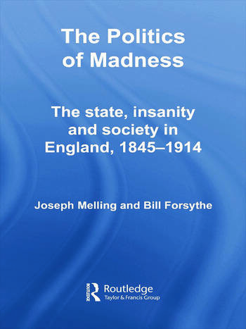 The Politics of Madness The State, Insanity and Society in England, 1845–1914 book cover