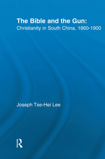 The Bible and the Gun Christianity in South China, 1860-1900 book cover