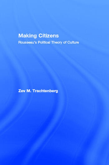 Making Citizens Rousseau's Political Theory of Culture book cover