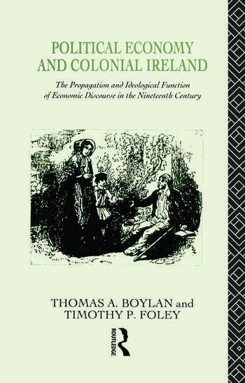 Political Economy and Colonial Ireland The Propagation and Ideological Functions of Economic Discourse in the Nineteenth Century book cover