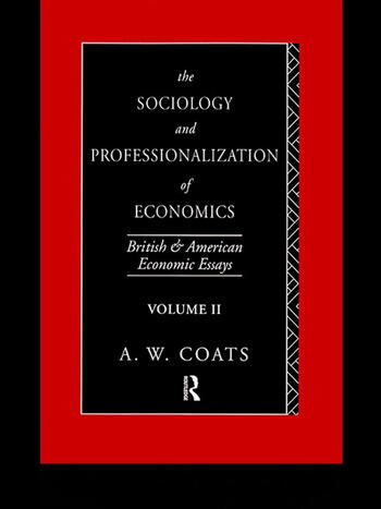 The Sociology and Professionalization of Economics British and American Economic Essays, Volume II book cover