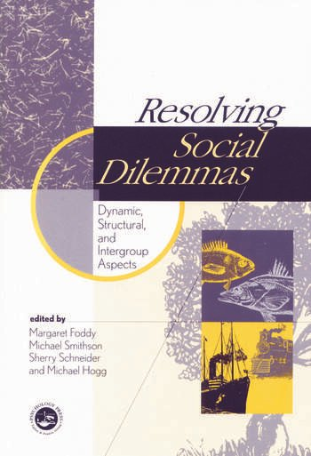 Resolving Social Dilemmas Dynamic, Structural, and Intergroup Aspects book cover