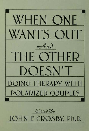 When One Wants Out And The Other Doesn't Doing Therapy With Polarized Couples book cover