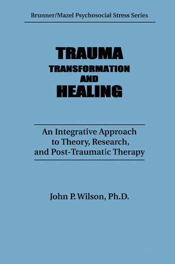 Trauma, Transformation, And Healing. An Integrated Approach To Theory Research & Post Traumatic Therapy book cover