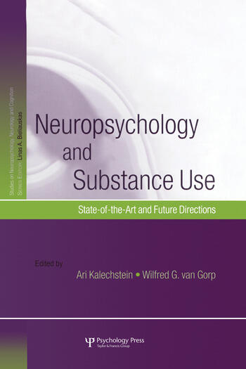 Neuropsychology and Substance Use State-of-the-Art and Future Directions book cover