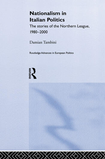Nationalism in Italian Politics The Stories of the Northern League, 1980-2000 book cover