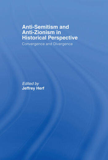 Anti-Semitism and Anti-Zionism in Historical Perspective Convergence and Divergence book cover
