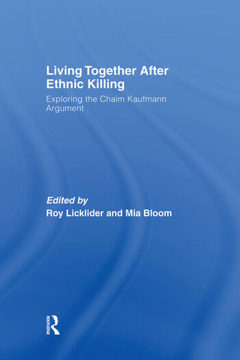 Living Together After Ethnic Killing Exploring the Chaim Kaufman Argument book cover