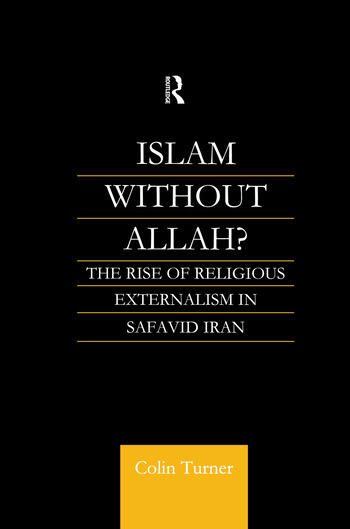 Islam Without Allah? The Rise of Religious Externalism in Safavid Iran book cover