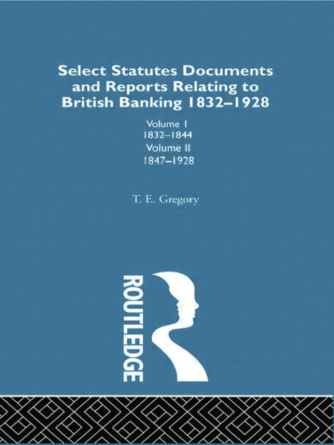 Select Statutes, Documents and Reports Relating to British Banking, 1832-1928 book cover