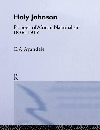 'Holy' Johnson, Pioneer of African Nationalism, 1836-1917 book cover