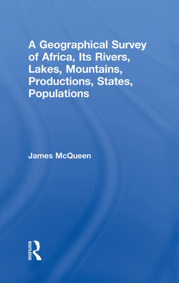 A Geographical Survey of Africa, Its Rivers, Lakes, Mountains, Productions, States, Populations book cover