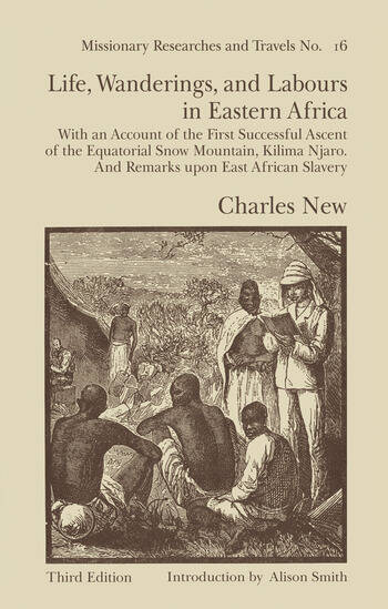 Life, Wanderings and Labours in Eastern Africa With an Account of the First Successful Ascent of the Equatorial Snow Mountain, Kilima Njaro and Remarks Upon East African Slavery book cover