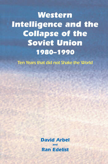 Western Intelligence and the Collapse of the Soviet Union 1980-1990: Ten Years that did not Shake the World book cover