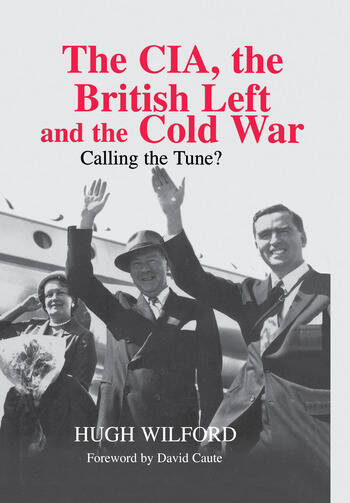 The CIA, the British Left and the Cold War Calling the Tune? book cover