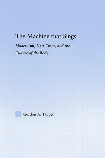The Machine that Sings Modernism, Hart Crane and the Culture of the Body book cover