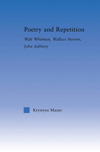Poetry and Repetition Walt Whitman, Wallace Stevens, John Ashbery book cover
