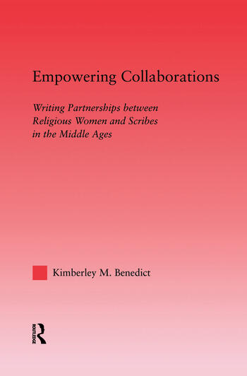 Empowering Collaborations Writing Partnerships between Religious Women and Scribes in the Middle Ages book cover