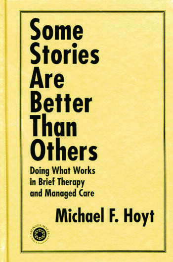 Some Stories are Better than Others Doing What Works in Brief Therapy and Managed Care book cover