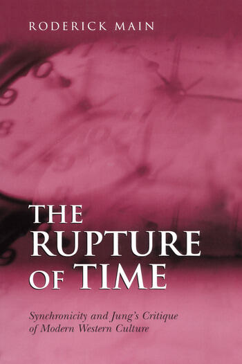 The Rupture of Time Synchronicity and Jung's Critique of Modern Western Culture book cover