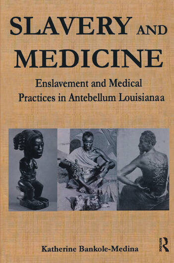 Slavery and Medicine Enslavement and Medical Practices in Antebellum Louisiana book cover