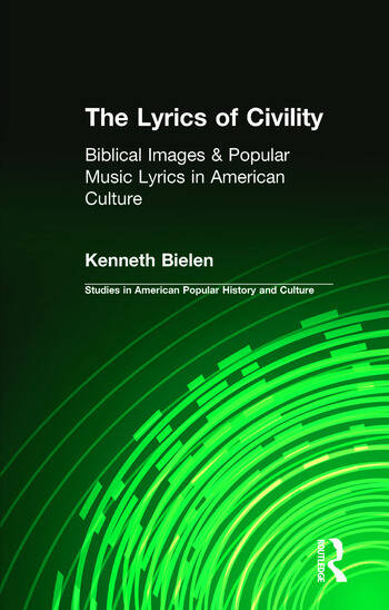 The Lyrics of Civility Biblical Images & Popular Music Lyrics in American Culture book cover