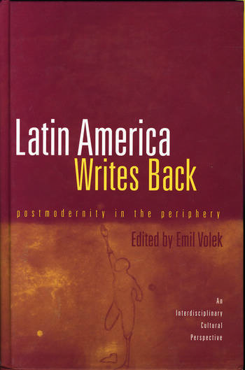 Latin America Writes Back Postmodernity in the Periphery book cover