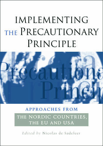 Implementing the Precautionary Principle Approaches from the Nordic Countries, EU and USA book cover