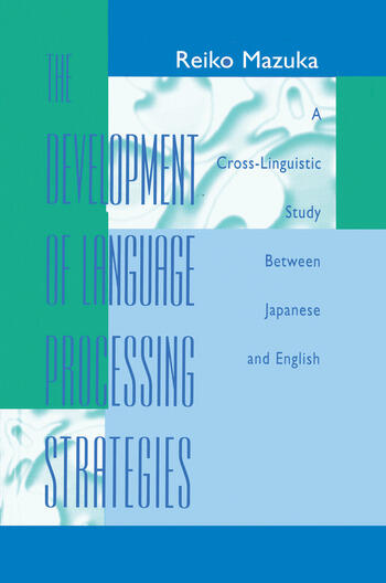 The Development of Language Processing Strategies A Cross-linguistic Study Between Japanese and English book cover
