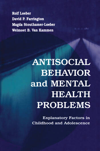 Antisocial Behavior and Mental Health Problems Explanatory Factors in Childhood and Adolescence book cover