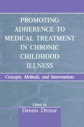 Promoting Adherence to Medical Treatment in Chronic Childhood Illness Concepts, Methods, and Interventions book cover