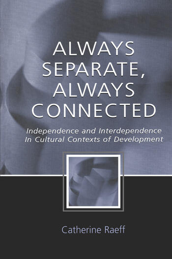 Always Separate, Always Connected Independence and Interdependence in Cultural Contexts of Development book cover