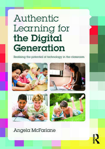 Authentic Learning for the Digital Generation Realising the potential of technology in the classroom book cover
