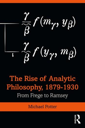 The Rise of Analytic Philosophy, 1879-1930 From Frege to Ramsey book cover