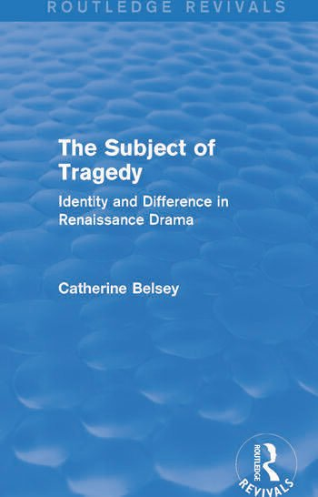 The Subject of Tragedy (Routledge Revivals) Identity and Difference in Renaissance Drama book cover