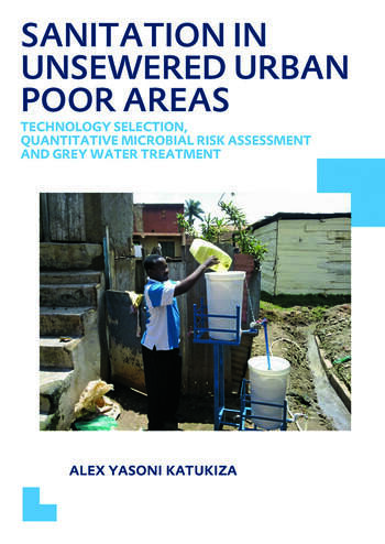 Sanitation in Unsewered Urban Poor Areas Technology Selection, Quantitative Microbial Risk Assessment and Grey Water Treatment book cover