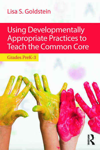 Using Developmentally Appropriate Practices to Teach the Common Core Grades PreK–3 book cover