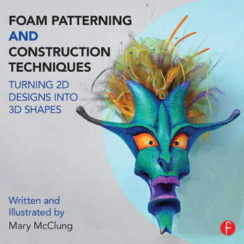 Foam Patterning and Construction Techniques Turning 2D Designs into 3D Shapes book cover