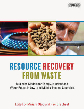 Resource Recovery from Waste Business Models for Energy, Nutrient and Water Reuse in Low- and Middle-income Countries book cover
