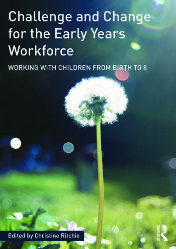 Challenge and Change for the Early Years Workforce Working with children from birth to 8 book cover